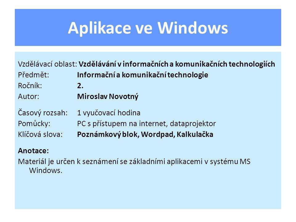 Aplikace ve Windows Vzdělávací oblast: Vzdělávání v informačních a komunikačních technologiích Předmět:Informační a komunikační technologie Ročník:2.