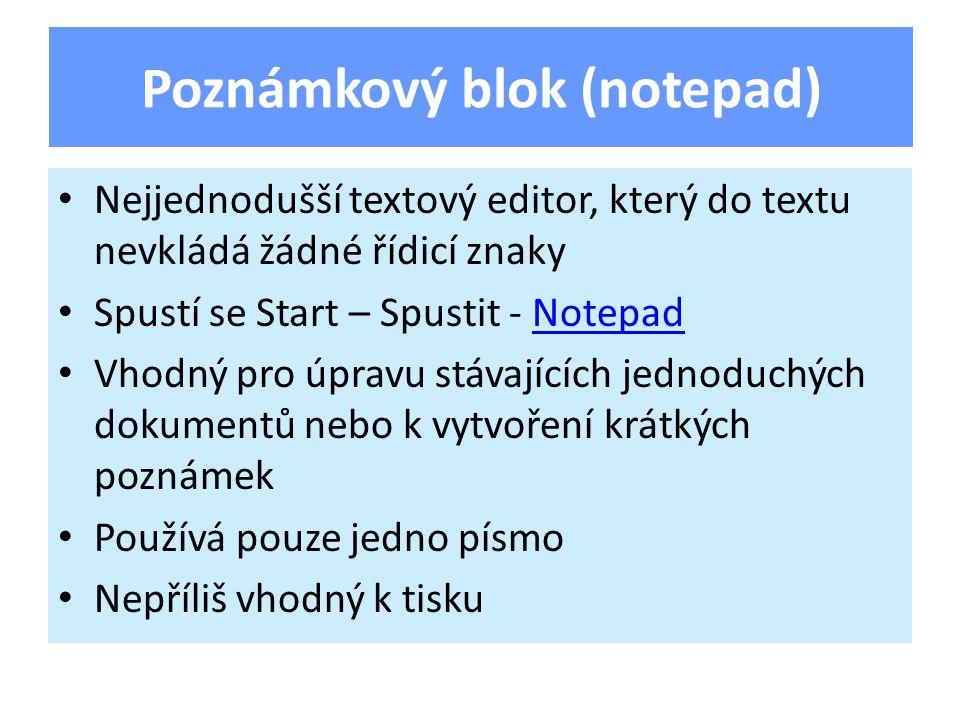 Nejjednodušší textový editor, který do textu nevkládá žádné řídicí znaky Spustí se Start – Spustit - NotepadNotepad Vhodný pro úpravu stávajících jednoduchých dokumentů nebo k vytvoření krátkých poznámek Používá pouze jedno písmo Nepříliš vhodný k tisku Poznámkový blok (notepad)