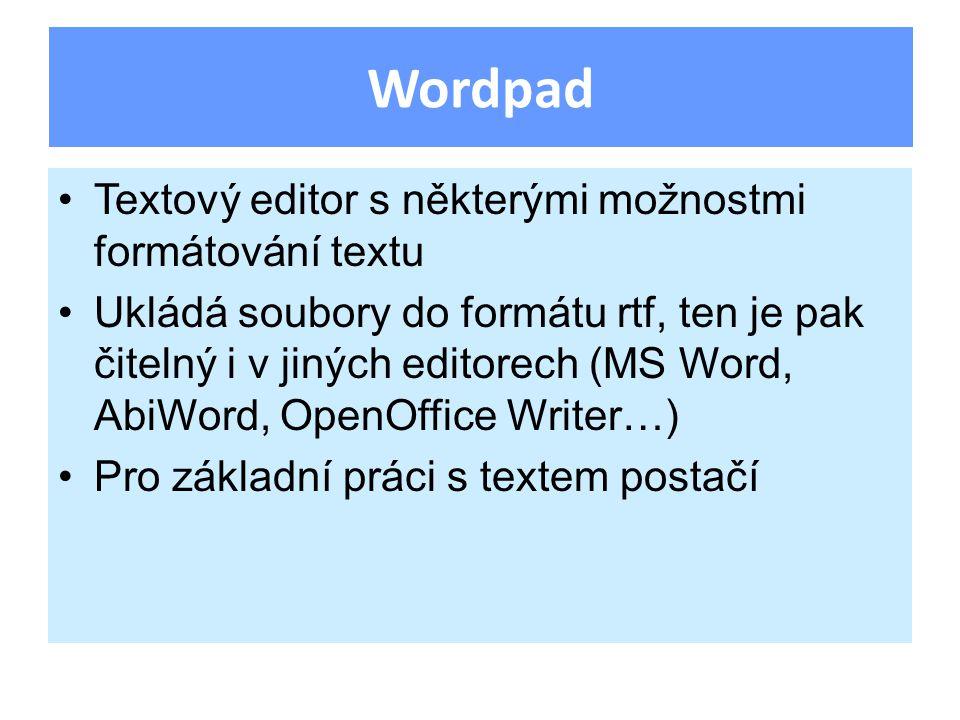 Textový editor s některými možnostmi formátování textu Ukládá soubory do formátu rtf, ten je pak čitelný i v jiných editorech (MS Word, AbiWord, OpenOffice Writer…) Pro základní práci s textem postačí Wordpad