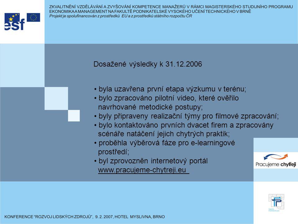 byla uzavřena první etapa výzkumu v terénu; bylo zpracováno pilotní video, které ověřilo navrhované metodické postupy; byly připraveny realizační týmy pro filmové zpracování; bylo kontaktováno prvních dvacet firem a zpracovány scénáře natáčení jejich chytrých praktik; proběhla výběrová fáze pro e-learningové prostředí; byl zprovozněn internetový portál www.pracujeme-chytreji.eu Dosažené výsledky k 31.12.2006