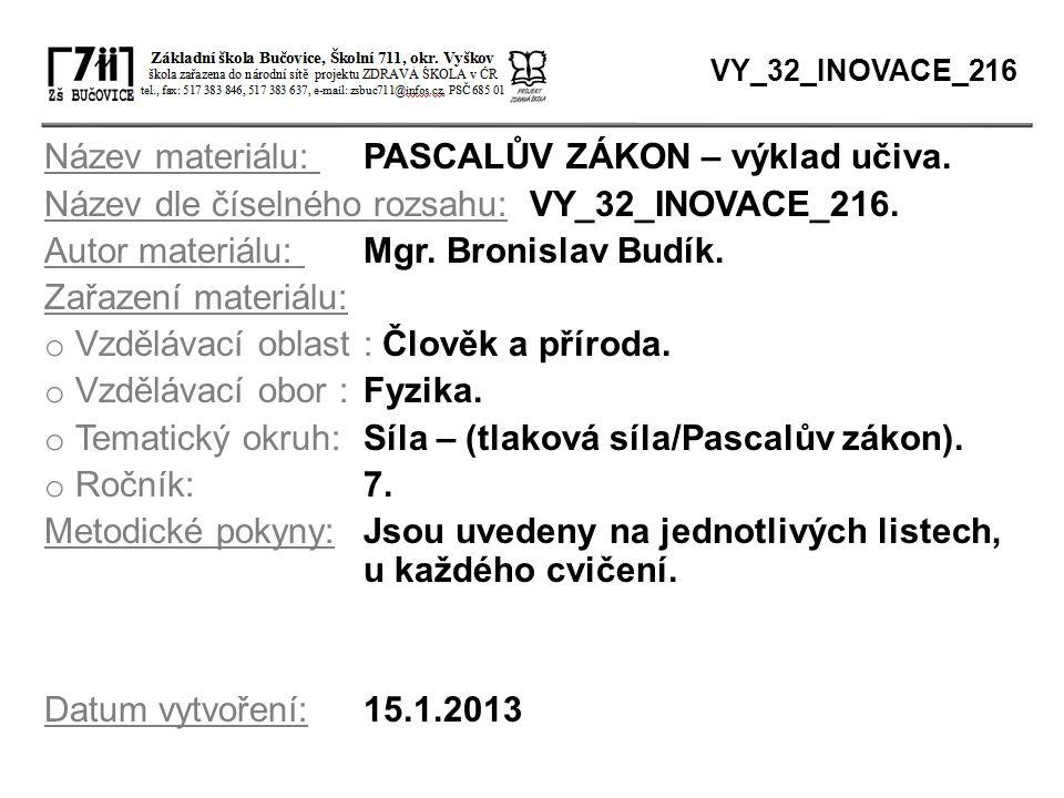 Název materiálu: PASCALŮV ZÁKON – výklad učiva. Název dle číselného rozsahu: VY_32_INOVACE_216. Autor materiálu: Mgr. Bronislav Budík. Zařazení materi