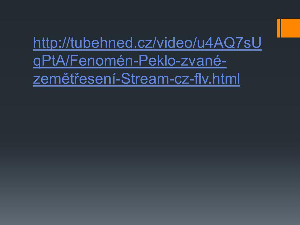 http://tubehned.cz/video/u4AQ7sU qPtA/Fenomén-Peklo-zvané- zemětřesení-Stream-cz-flv.html