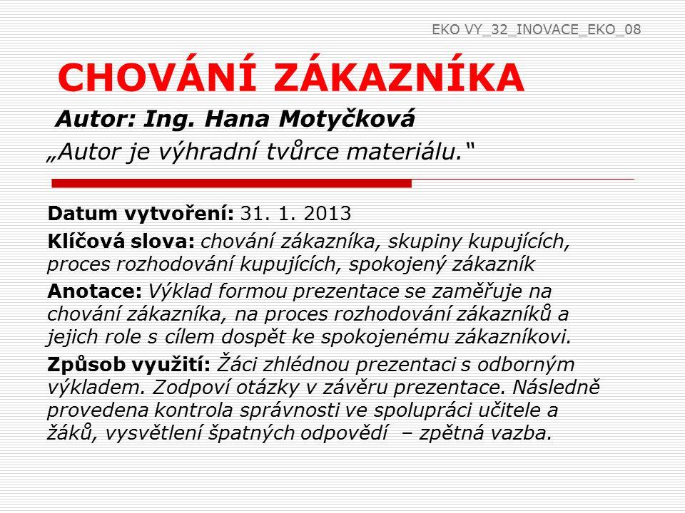 """Autor: Ing. Hana Motyčková """"Autor je výhradní tvůrce materiálu."""" Datum vytvoření: 31. 1. 2013 Klíčová slova: chování zákazníka, skupiny kupujících, pr"""