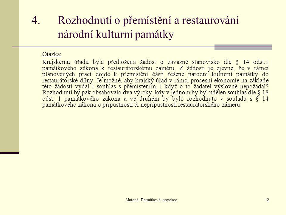 Materiál Památkové inspekce12 Otázka: Krajskému úřadu byla předložena žádost o závazné stanovisko dle § 14 odst.1 památkového zákona k restaurátorském