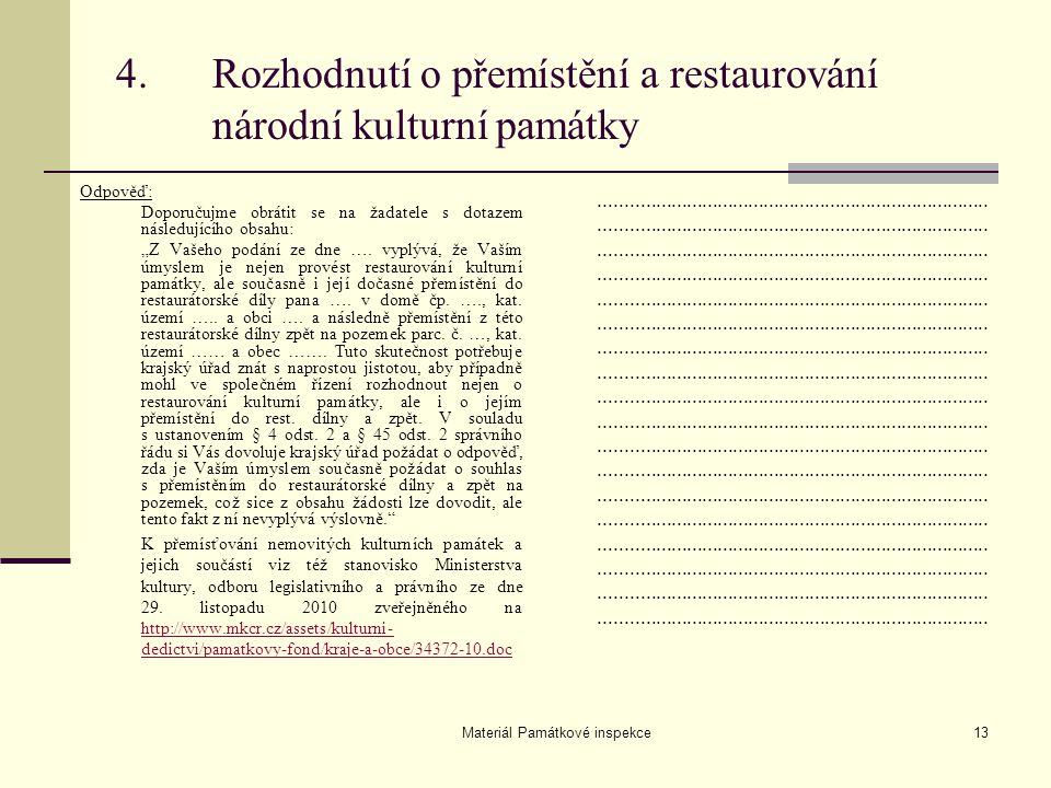 Materiál Památkové inspekce13 4.Rozhodnutí o přemístění a restaurování národní kulturní památky Odpověď: Doporučujme obrátit se na žadatele s dotazem