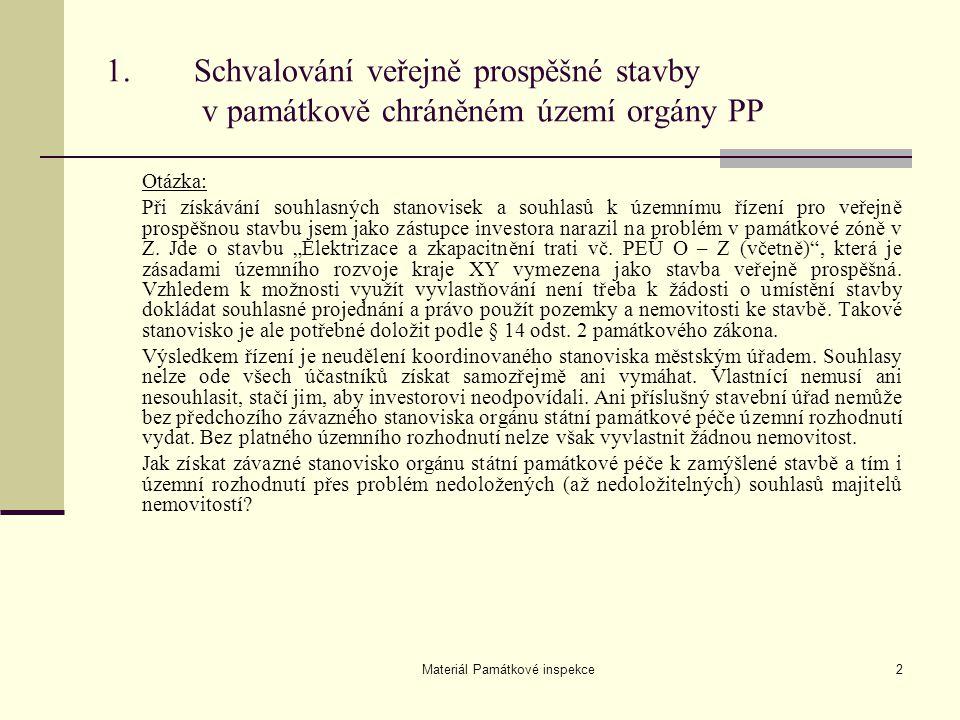 Materiál Památkové inspekce33 10.Organizační složka státu a povinnost hradit náklady záchranného archeologického výzkumu Odpověď: Na Pozemkový úřad a jeho jednání navenek je nutné nahlížet jako na jednání právnické osoby České republiky.