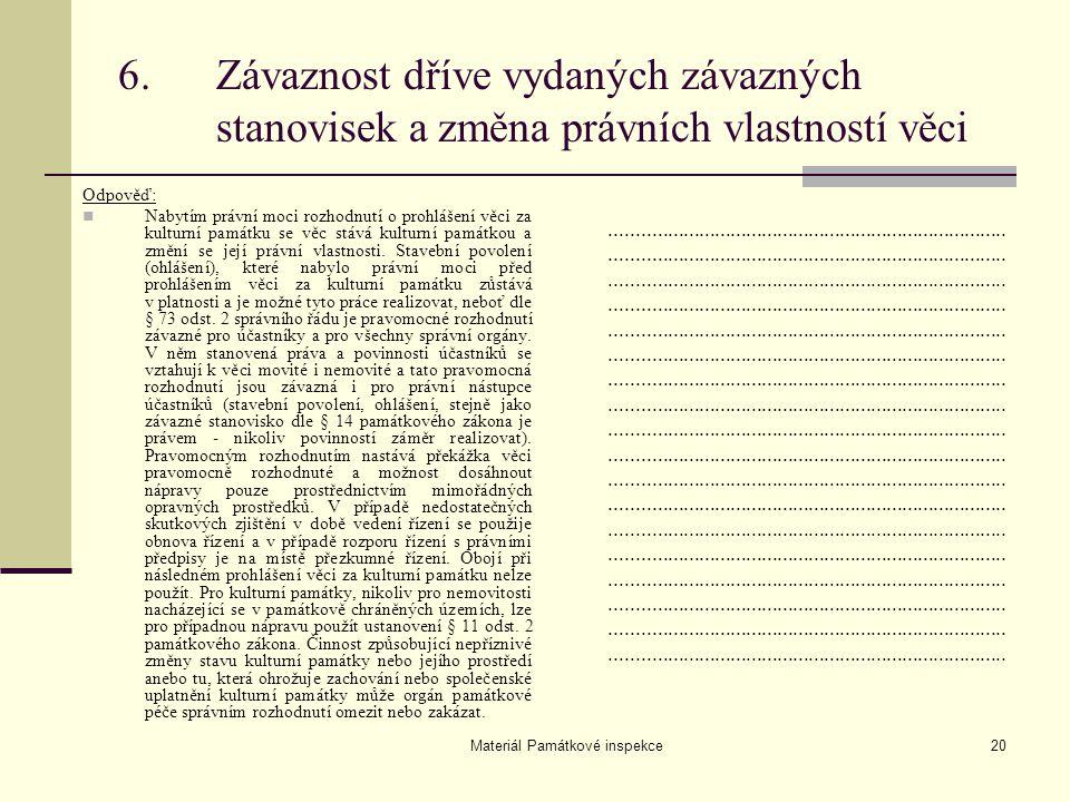 Materiál Památkové inspekce20 6.Závaznost dříve vydaných závazných stanovisek a změna právních vlastností věci Odpověď: Nabytím právní moci rozhodnutí