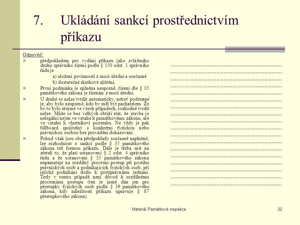 Materiál Památkové inspekce22 7.Ukládání sankcí prostřednictvím příkazu Odpověď: předpokladem pro vydání příkazu jako zvláštního druhu správního řízen