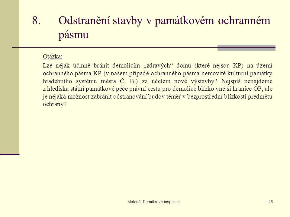"""Materiál Památkové inspekce26 Otázka: Lze nějak účinně bránit demolicím """"zdravých"""" domů (které nejsou KP) na území ochranného pásma KP (v našem případ"""