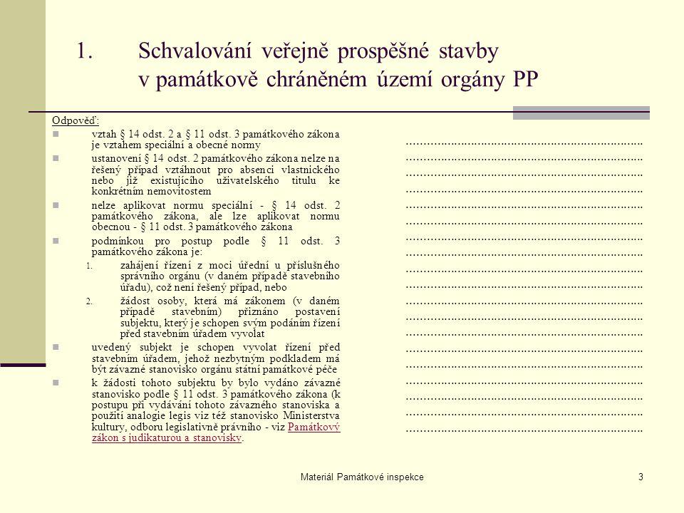 Materiál Památkové inspekce3 1. Schvalování veřejně prospěšné stavby v památkově chráněném území orgány PP Odpověď: vztah § 14 odst. 2 a § 11 odst. 3
