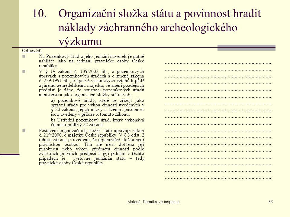 Materiál Památkové inspekce33 10.Organizační složka státu a povinnost hradit náklady záchranného archeologického výzkumu Odpověď: Na Pozemkový úřad a