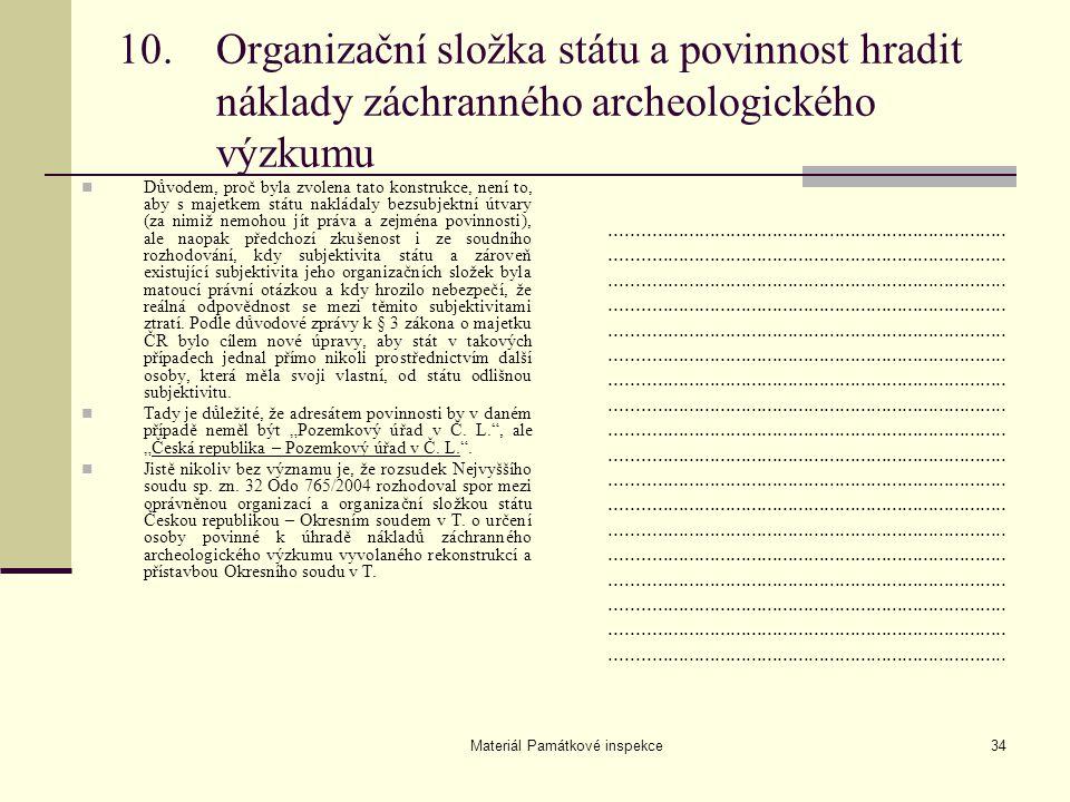 Materiál Památkové inspekce34 10.Organizační složka státu a povinnost hradit náklady záchranného archeologického výzkumu Důvodem, proč byla zvolena ta
