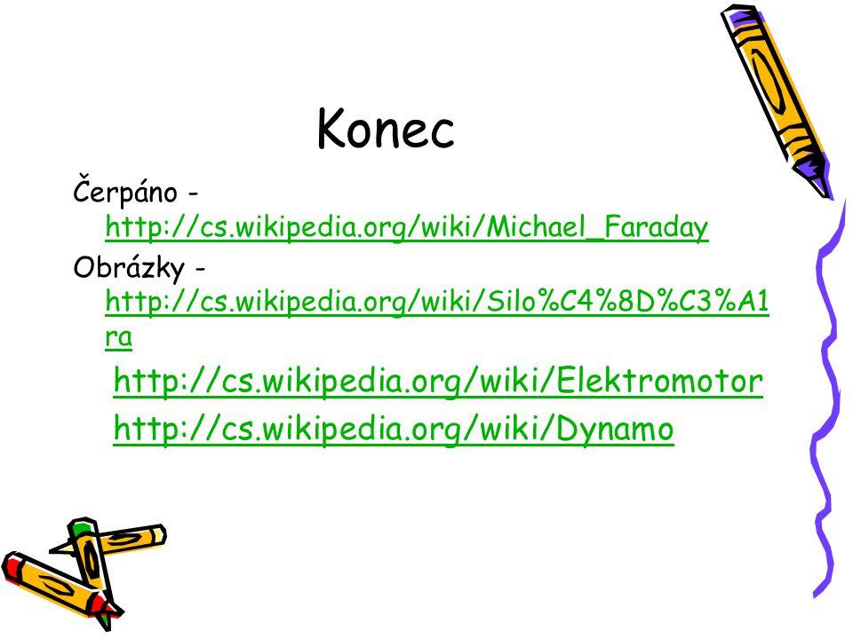 Konec Čerpáno - http://cs.wikipedia.org/wiki/Michael_Faraday http://cs.wikipedia.org/wiki/Michael_Faraday Obrázky - http://cs.wikipedia.org/wiki/Silo%