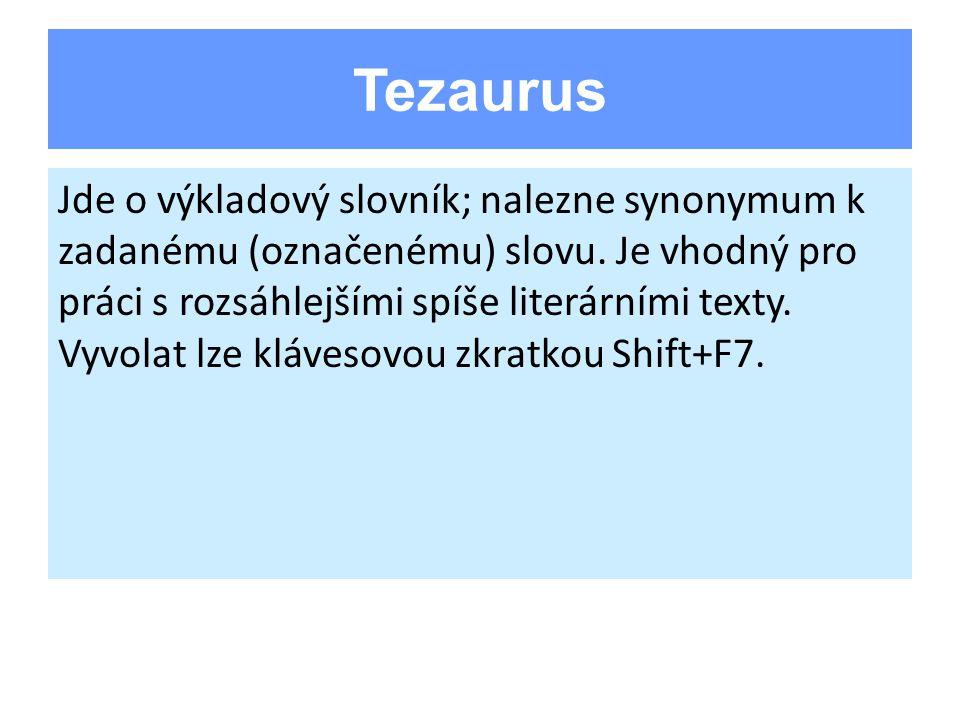 Tezaurus Jde o výkladový slovník; nalezne synonymum k zadanému (označenému) slovu. Je vhodný pro práci s rozsáhlejšími spíše literárními texty. Vyvola