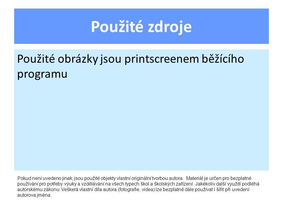Použité zdroje Použité obrázky jsou printscreenem běžícího programu Pokud není uvedeno jinak, jsou použité objekty vlastní originální tvorbou autora.