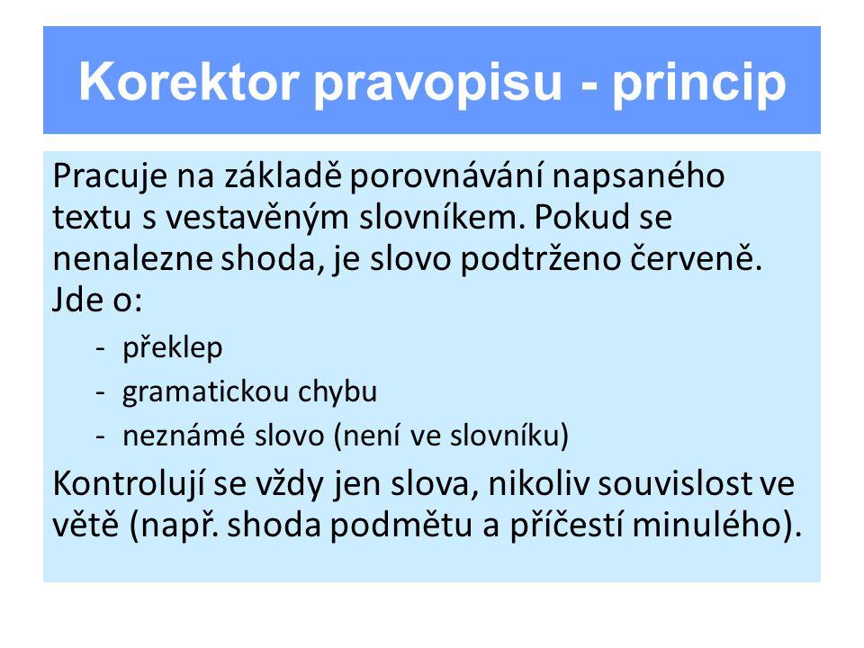 Korektor pravopisu - princip Pracuje na základě porovnávání napsaného textu s vestavěným slovníkem. Pokud se nenalezne shoda, je slovo podtrženo červe