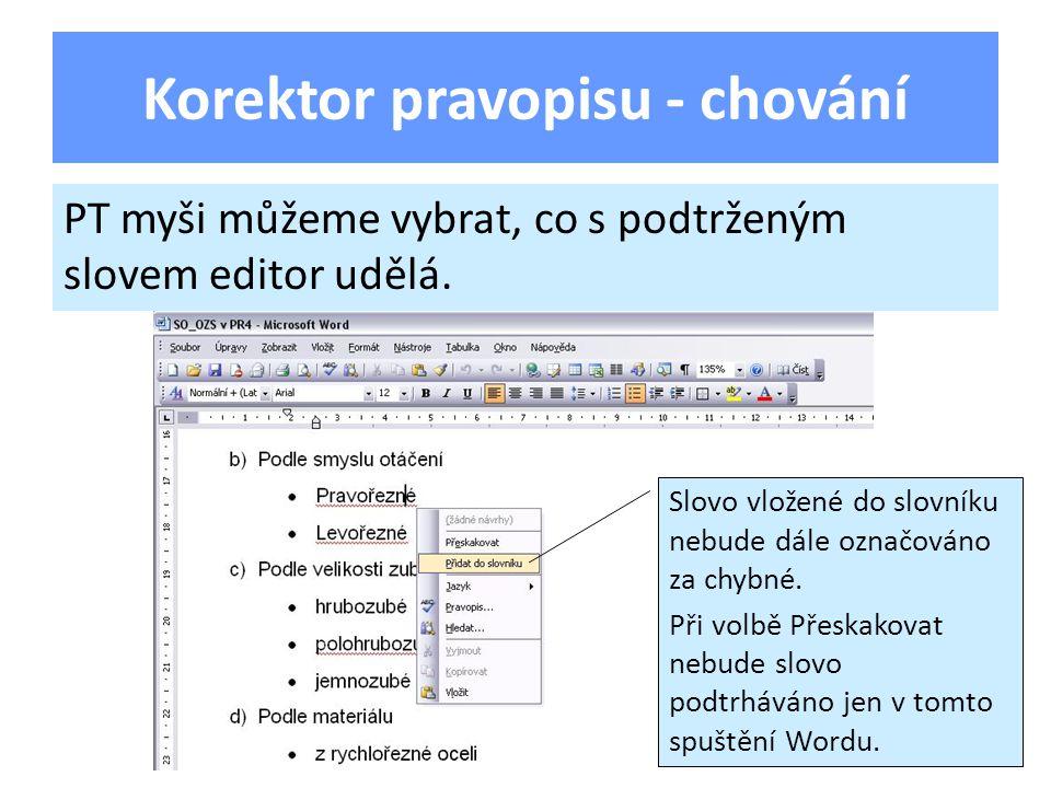 Korektor pravopisu - chování PT myši můžeme vybrat, co s podtrženým slovem editor udělá. Slovo vložené do slovníku nebude dále označováno za chybné. P