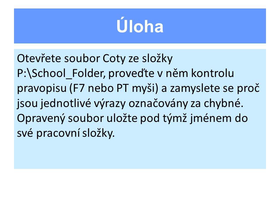 Úloha Otevřete soubor Coty ze složky P:\School_Folder, proveďte v něm kontrolu pravopisu (F7 nebo PT myši) a zamyslete se proč jsou jednotlivé výrazy označovány za chybné.