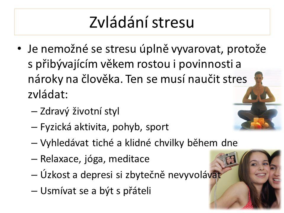 Zvládání stresu Je nemožné se stresu úplně vyvarovat, protože s přibývajícím věkem rostou i povinnosti a nároky na člověka. Ten se musí naučit stres z