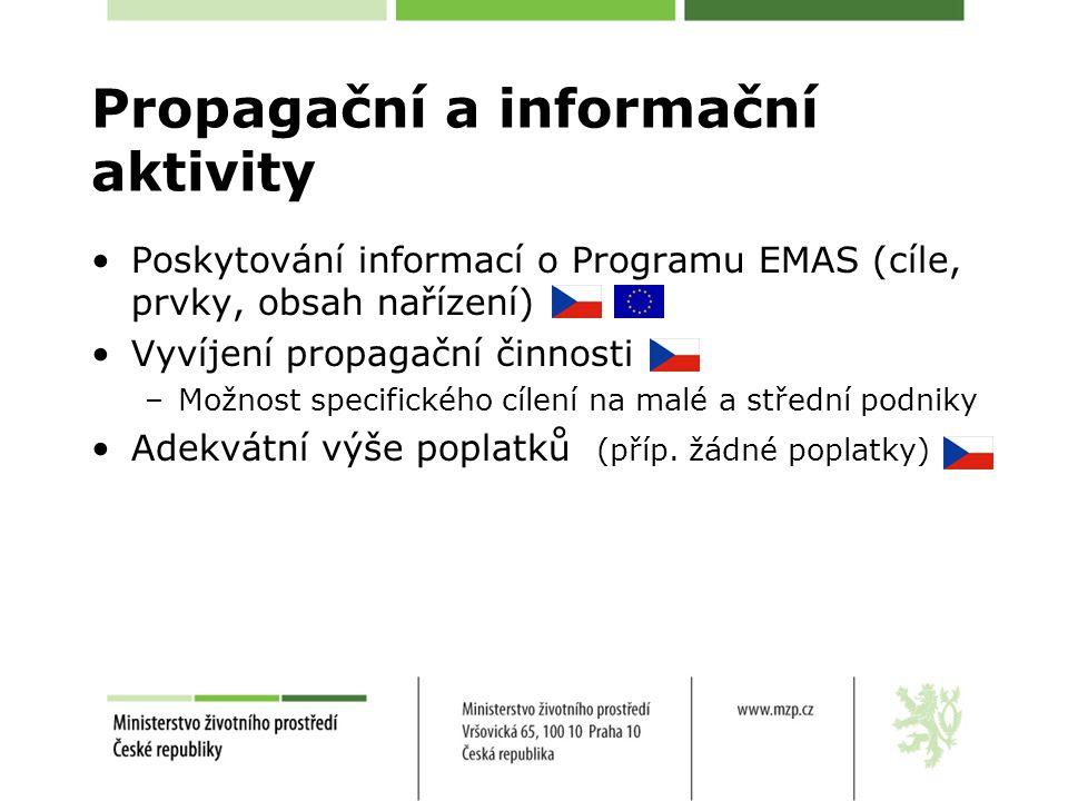 Propagační a informační aktivity Poskytování informací o Programu EMAS (cíle, prvky, obsah nařízení) Vyvíjení propagační činnosti –Možnost specifického cílení na malé a střední podniky Adekvátní výše poplatků (příp.