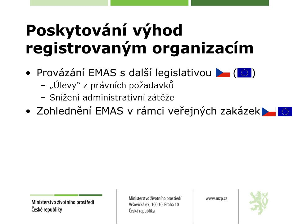"""Poskytování výhod registrovaným organizacím Provázání EMAS s další legislativou ( ) –""""Úlevy z právních požadavků –Snížení administrativní zátěže Zohlednění EMAS v rámci veřejných zakázek"""