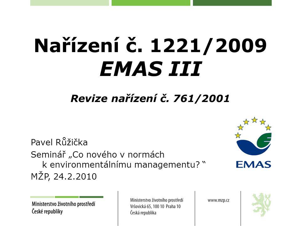 """Základ revize Povinnost revize zakotvená v předcházejícím nařízení Studie """"EVER Study (2005) –vytipovat nejslabší místa programů EMAS a ekoznačení (překážky rozvoje) –návrh změn a úprav"""