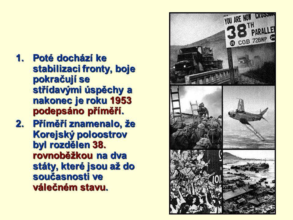 1.Poté dochází ke stabilizaci fronty, boje pokračují se střídavými úspěchy a nakonec je roku 1953 podepsáno příměří. 2.Příměří znamenalo, že Korejský