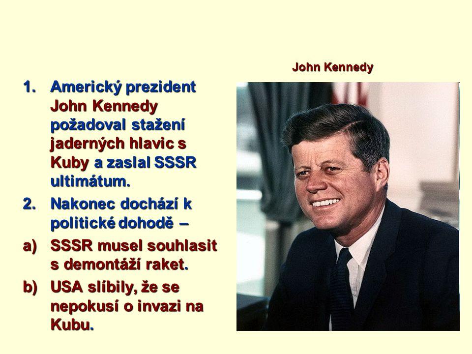 1.Americký prezident John Kennedy požadoval stažení jaderných hlavic s Kuby a zaslal SSSR ultimátum. 2.Nakonec dochází k politické dohodě – a)SSSR mus