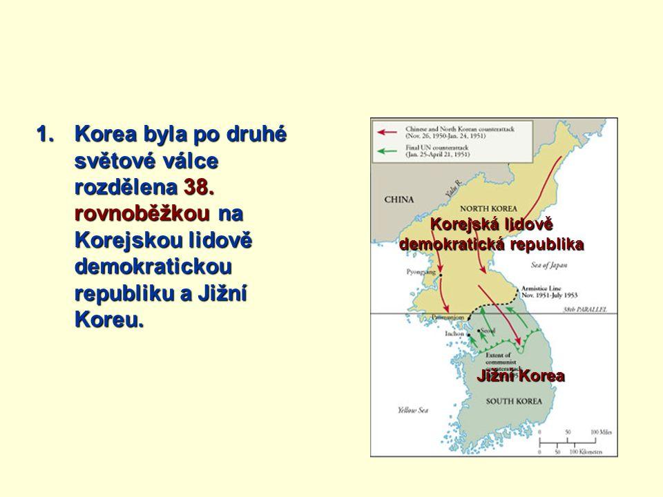 1.Korea byla po druhé světové válce rozdělena 38. rovnoběžkou na Korejskou lidově demokratickou republiku a Jižní Koreu. Korejská lidově demokratická