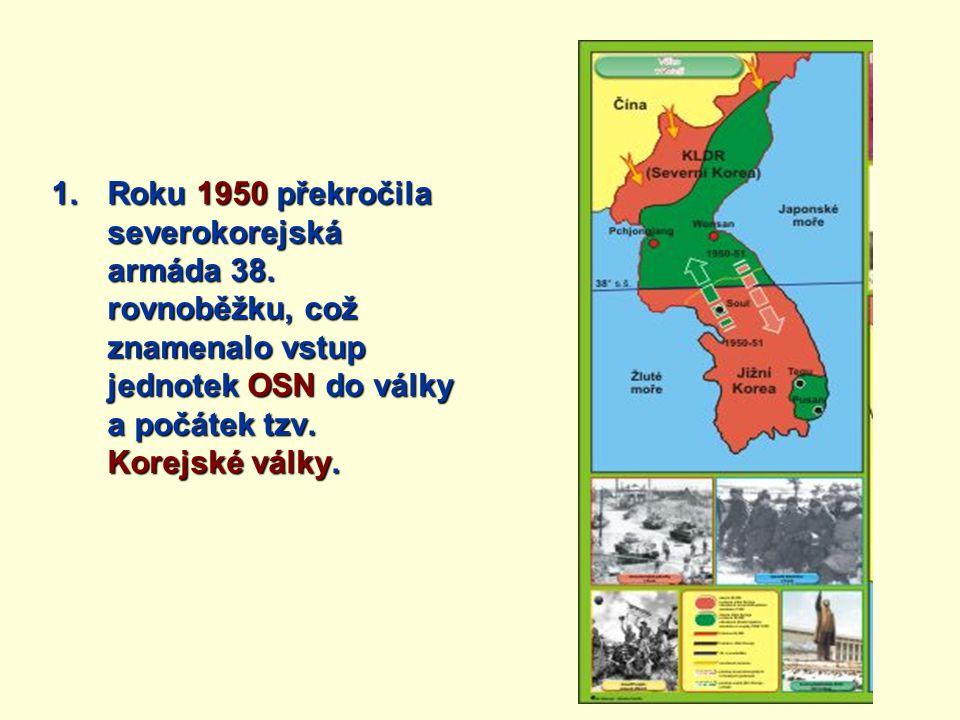 1.Roku 1950 překročila severokorejská armáda 38. rovnoběžku, což znamenalo vstup jednotek OSN do války a počátek tzv. Korejské války.