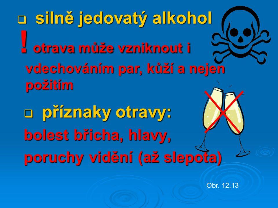  silně jedovatý alkohol . otrava může vzniknout i vdechováním par, kůží a nejen požitím .