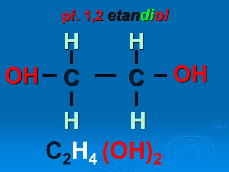 př. 1,2 etandiol C 2 H 4 (OH) 2 CC OH OH H H H H
