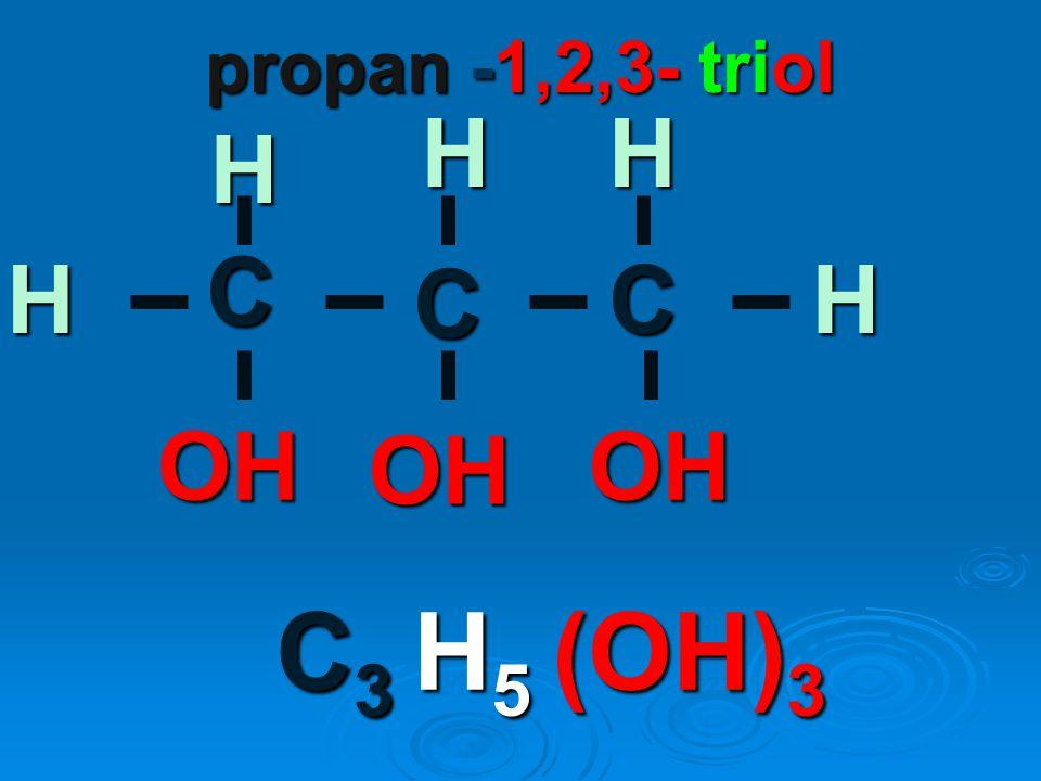 propan -1,2,3- triol OH H C CC OH H H HH OH C3 H5 (OH)3