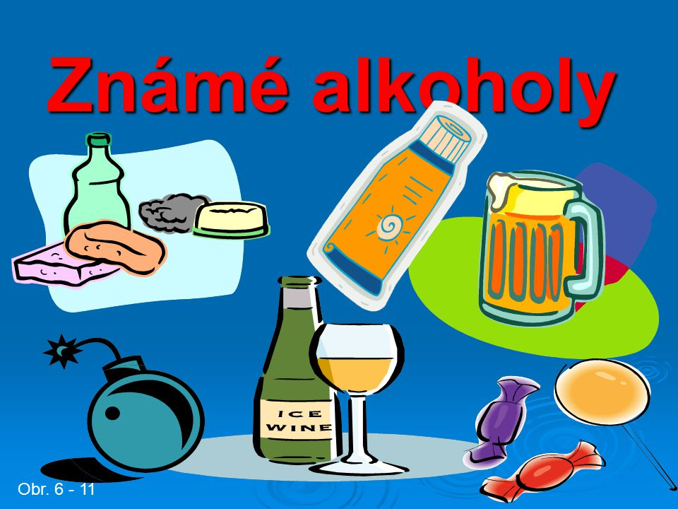 Známé alkoholy Obr. 6 - 11