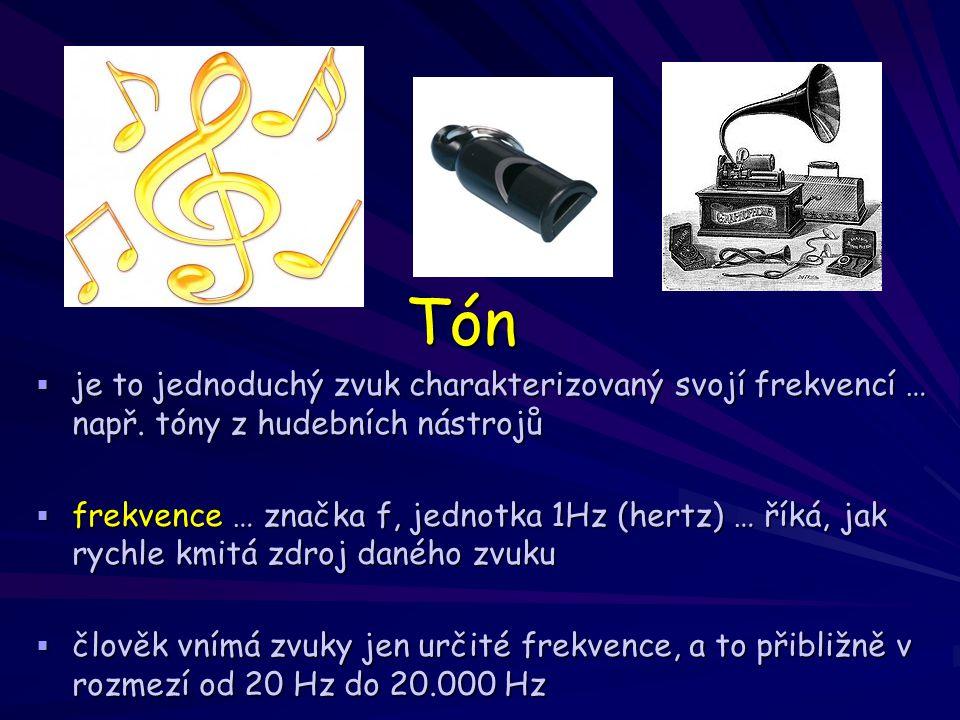  je to jednoduchý zvuk charakterizovaný svojí frekvencí … např. tóny z hudebních nástrojů  frekvence … značka f, jednotka 1Hz (hertz) … říká, jak ry