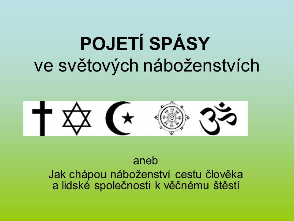 POJETÍ SPÁSY ve světových náboženstvích aneb Jak chápou náboženství cestu člověka a lidské společnosti k věčnému štěstí