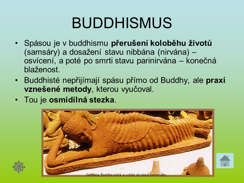 BUDDHISMUS Spásou je v buddhismu přerušení koloběhu životů (samsáry) a dosažení stavu nibbána (nirvána) – osvícení, a poté po smrti stavu parinirvána