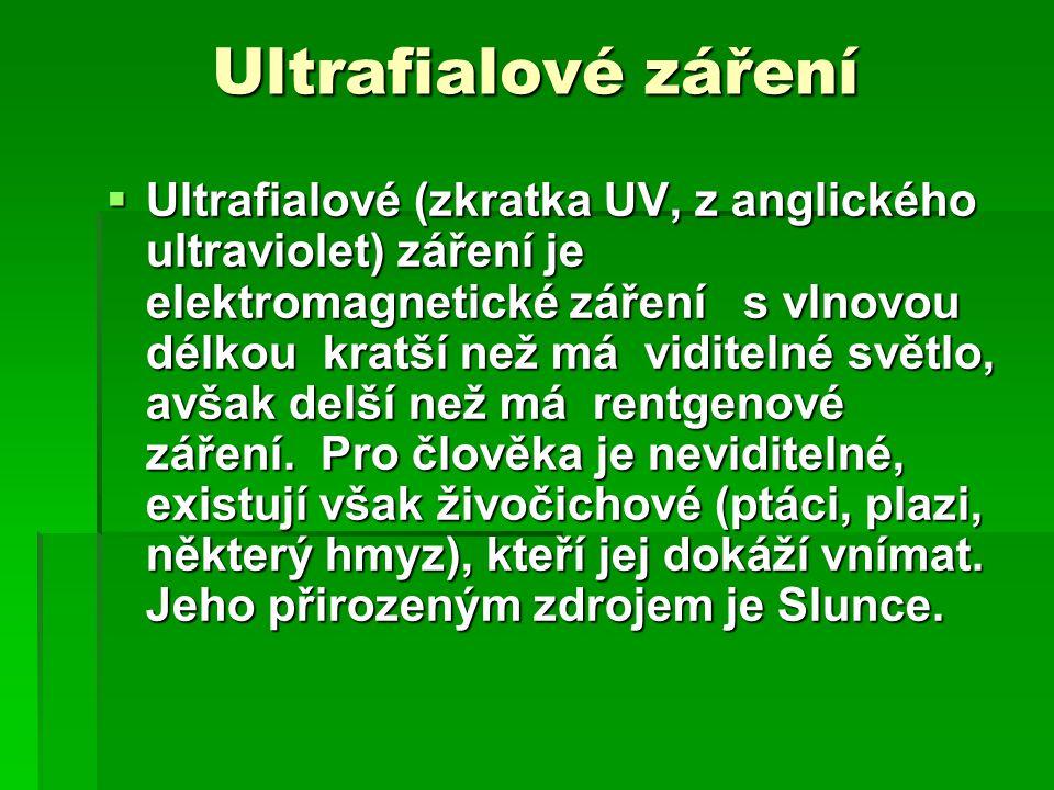Ultrafialové záření UUUUltrafialové (zkratka UV, z anglického ultraviolet) záření je elektromagnetické záření s vlnovou délkou kratší než má vidit
