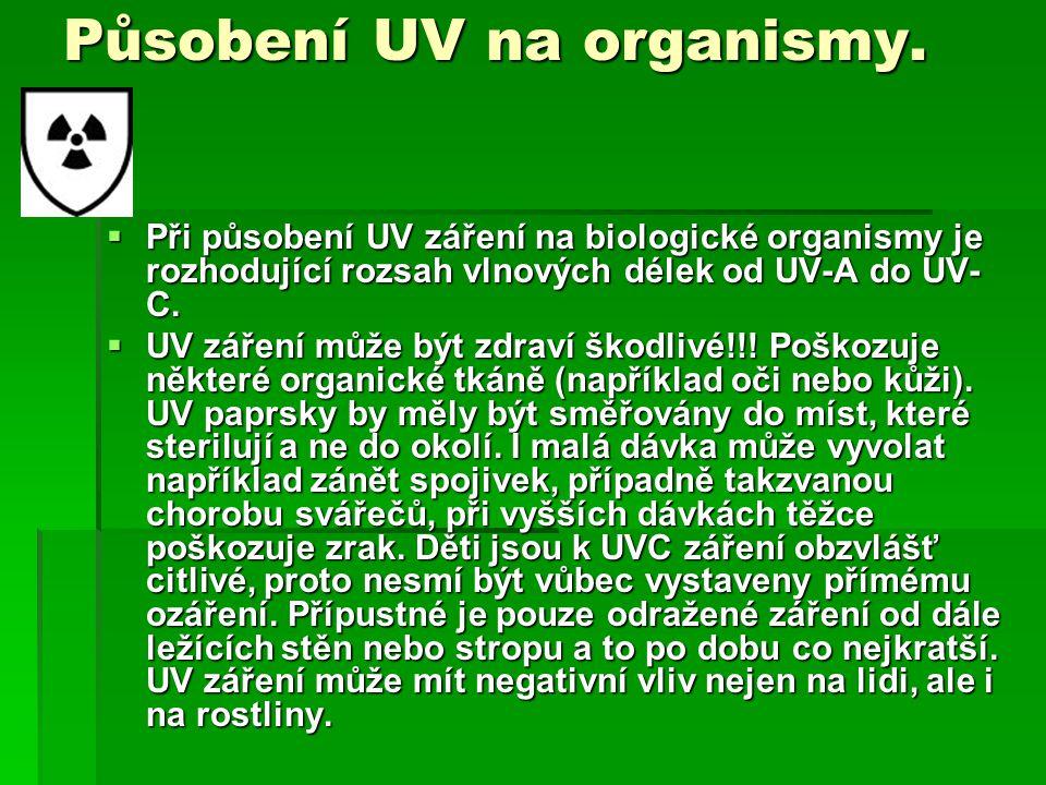 Působení UV na organismy. PPPPři působení UV záření na biologické organismy je rozhodující rozsah vlnových délek od UV-A do UV- C. UUUUV zářen