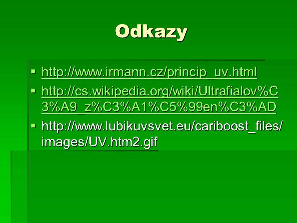 Odkazy  http://www.irmann.cz/princip_uv.html http://www.irmann.cz/princip_uv.html  http://cs.wikipedia.org/wiki/Ultrafialov%C 3%A9_z%C3%A1%C5%99en%C