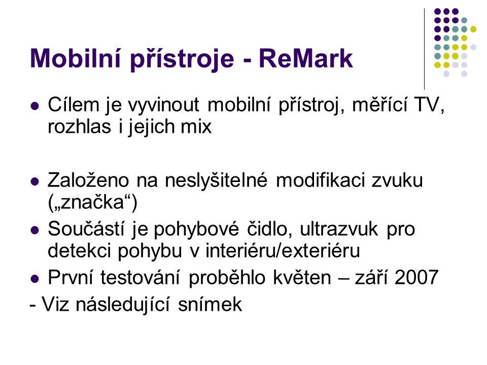 """Mobilní přístroje - ReMark Cílem je vyvinout mobilní přístroj, měřící TV, rozhlas i jejich mix Založeno na neslyšitelné modifikaci zvuku (""""značka"""") So"""