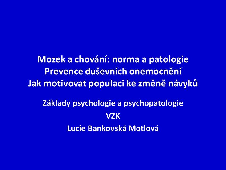 Mozek a chování: norma a patologie Prevence duševních onemocnění Jak motivovat populaci ke změně návyků Základy psychologie a psychopatologie VZK Luci
