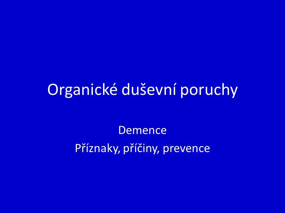 Organické duševní poruchy Demence Příznaky, příčiny, prevence