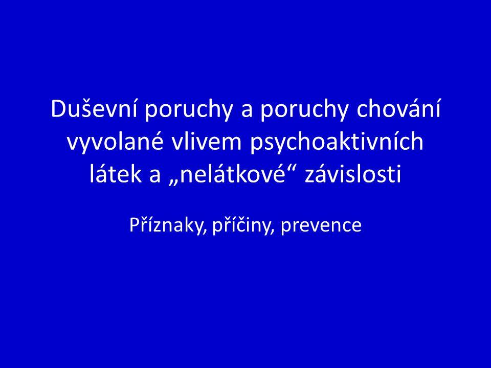 """Duševní poruchy a poruchy chování vyvolané vlivem psychoaktivních látek a """"nelátkové"""" závislosti Příznaky, příčiny, prevence"""
