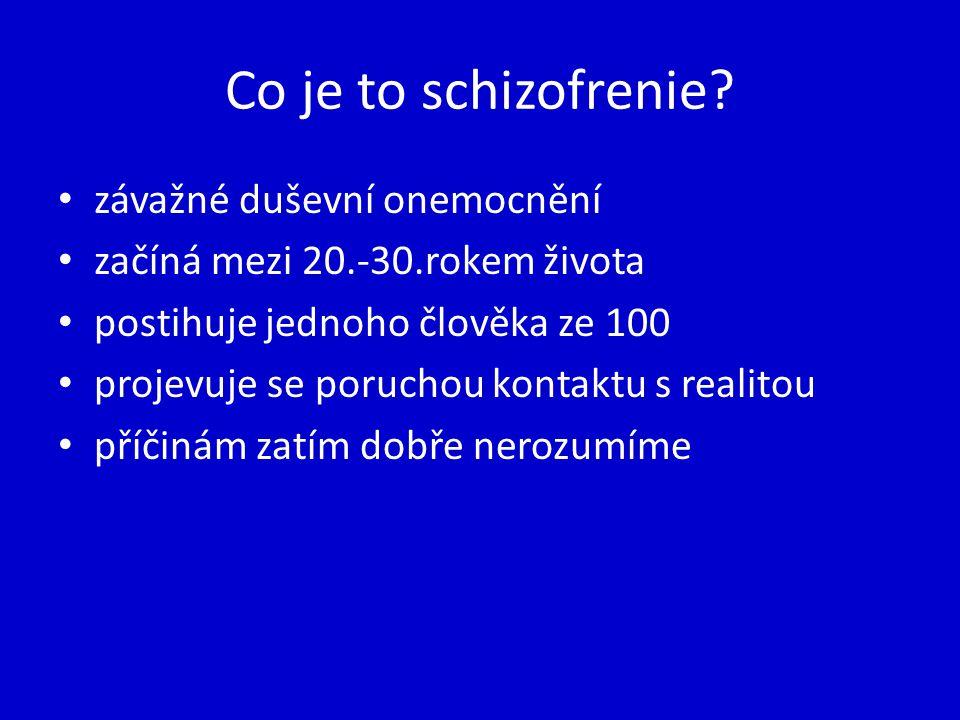 Co je to schizofrenie? závažné duševní onemocnění začíná mezi 20.-30.rokem života postihuje jednoho člověka ze 100 projevuje se poruchou kontaktu s re