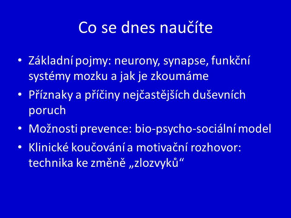Co se dnes naučíte Základní pojmy: neurony, synapse, funkční systémy mozku a jak je zkoumáme Příznaky a příčiny nejčastějších duševních poruch Možnost