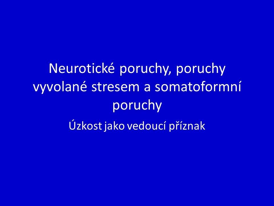 Neurotické poruchy, poruchy vyvolané stresem a somatoformní poruchy Úzkost jako vedoucí příznak