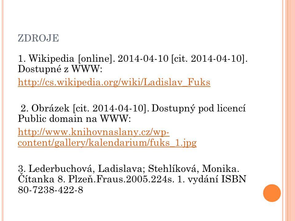 ZDROJE 1. Wikipedia [online]. 2014-04-10 [cit. 2014-04-10]. Dostupné z WWW: http://cs.wikipedia.org/wiki/Ladislav_Fuks 2. Obrázek [cit. 2014-04-10]. D