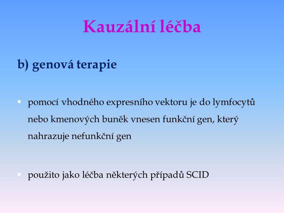 Kauzální léčba b) genová terapie  pomocí vhodného expresního vektoru je do lymfocytů nebo kmenových buněk vnesen funkční gen, který nahrazuje nefunkč