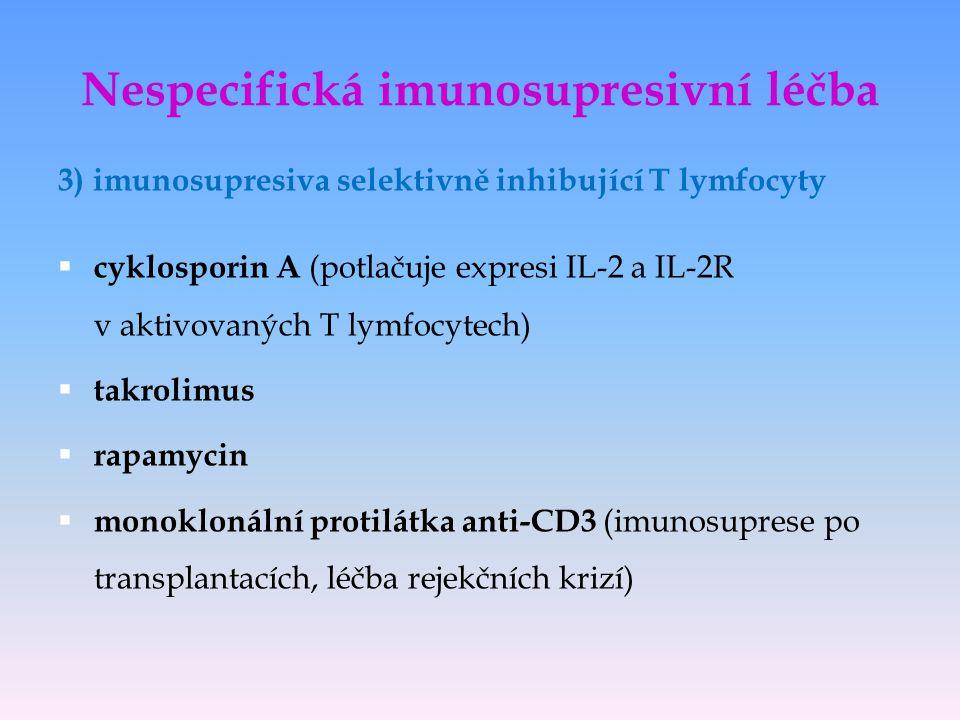 3) imunosupresiva selektivně inhibující T lymfocyty  cyklosporin A (potlačuje expresi IL-2 a IL-2R v aktivovaných T lymfocytech)  takrolimus  rapam